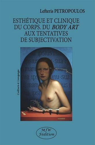 «Esthetique et Clinique du Corps. du Body Art aux Tentatives de Subjectivation» de Lefteris Petropoulos