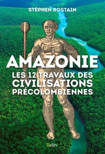 «les 12 travaux des civilisations précolombiennes» de Stéphen Rostain