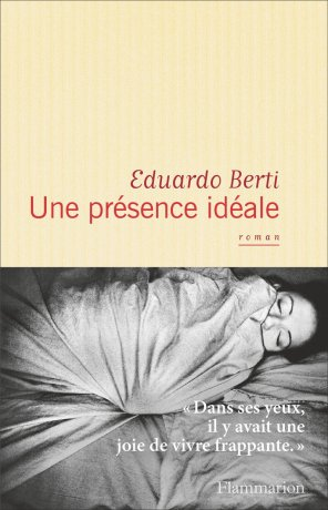 «Une présence idéale» d'Eduardo Berti