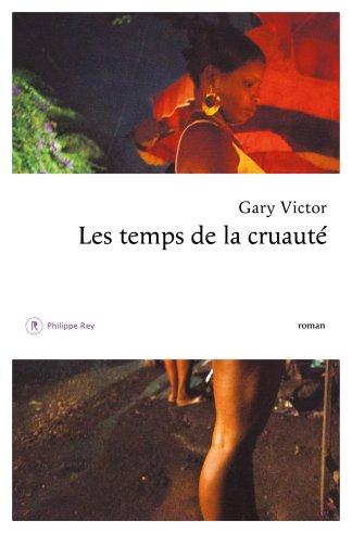 les temps des cruautés de Gary Victor