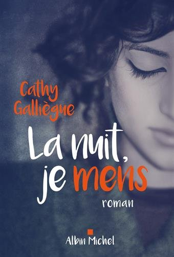«La nuit, je mens» de Cathy Galliègue