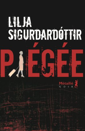 «Piégée» de Lilja Sigurdardóttir