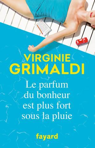 Résultat d'images pour Le parfum du bonheur est plus fort sous la pluie de Virginie Grimaldi