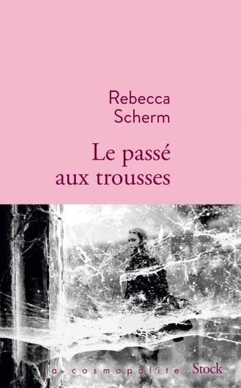 «Le passé aux trousses» Rebecca Scherm
