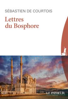 «Lettres du Bosphore» de Sébastien de Courtois