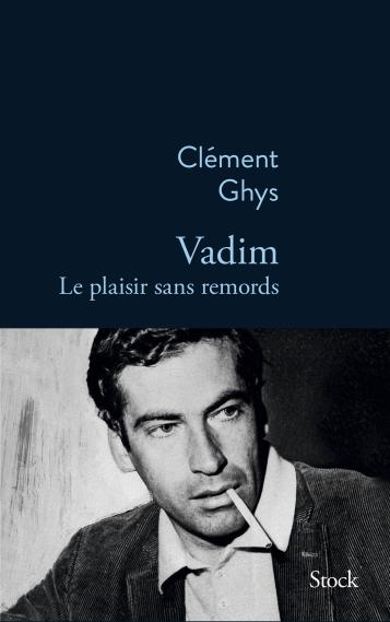 «Vadim, le plaisir sans remords» Clément Ghys