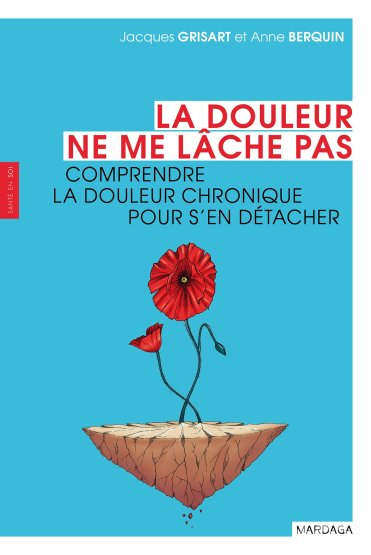 «La douleur ne me lâche pas» de Jacques Grisart et Anne Berquin