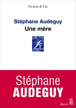 «Une mère» Stéphane Audeguy